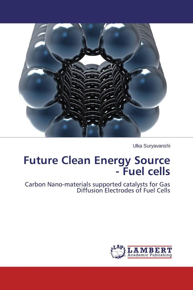Future Clean Energy Source - Fuel cells alex raynham future energy