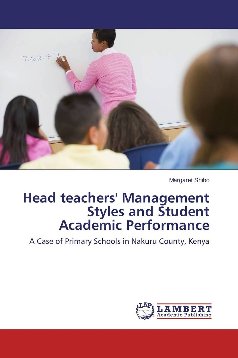 Head teachers' Management Styles and Student Academic Performance leadership and performance in public secondary schools in kenya