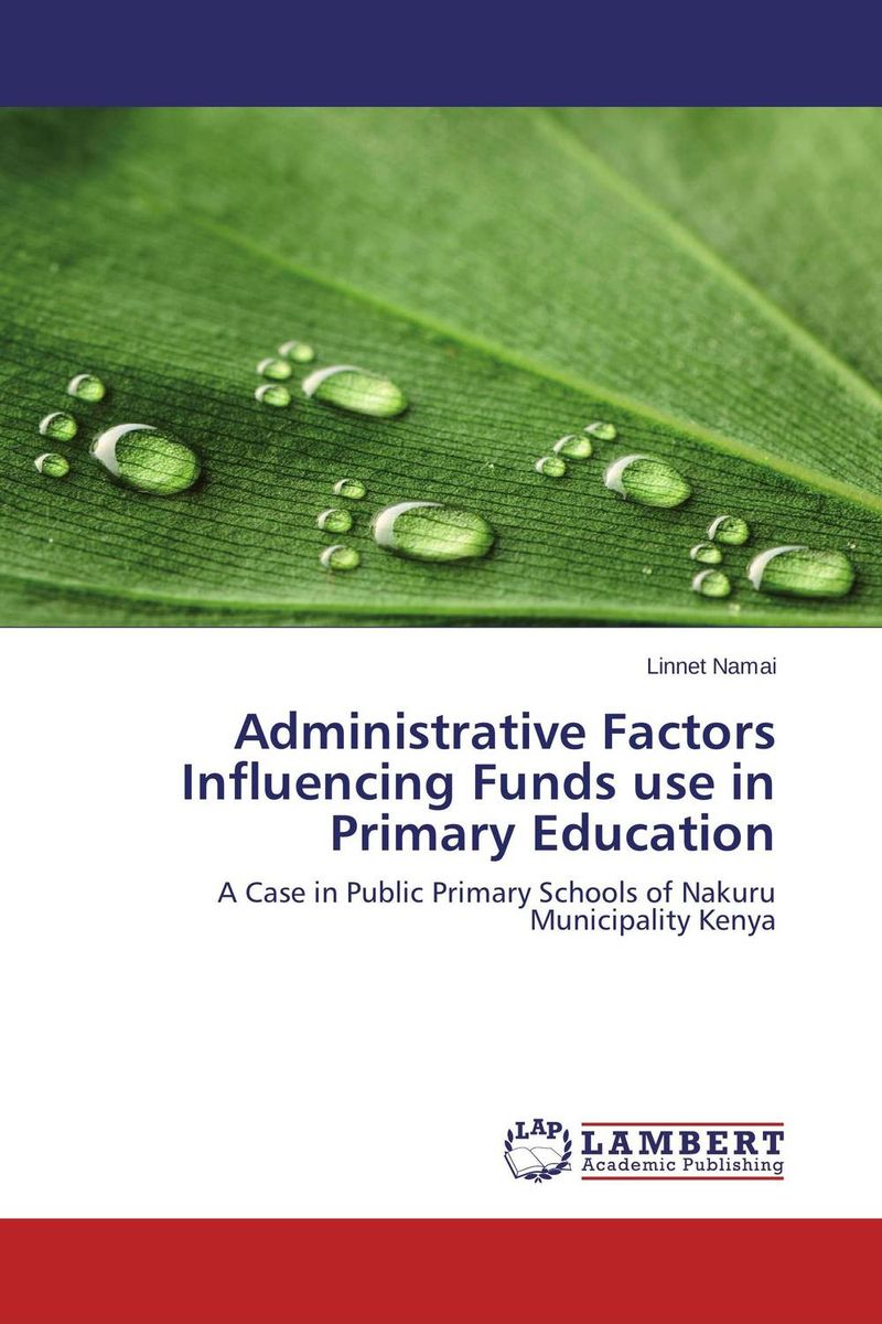Administrative Factors Influencing Funds use in Primary Education administrative challenges facing public secondary schools