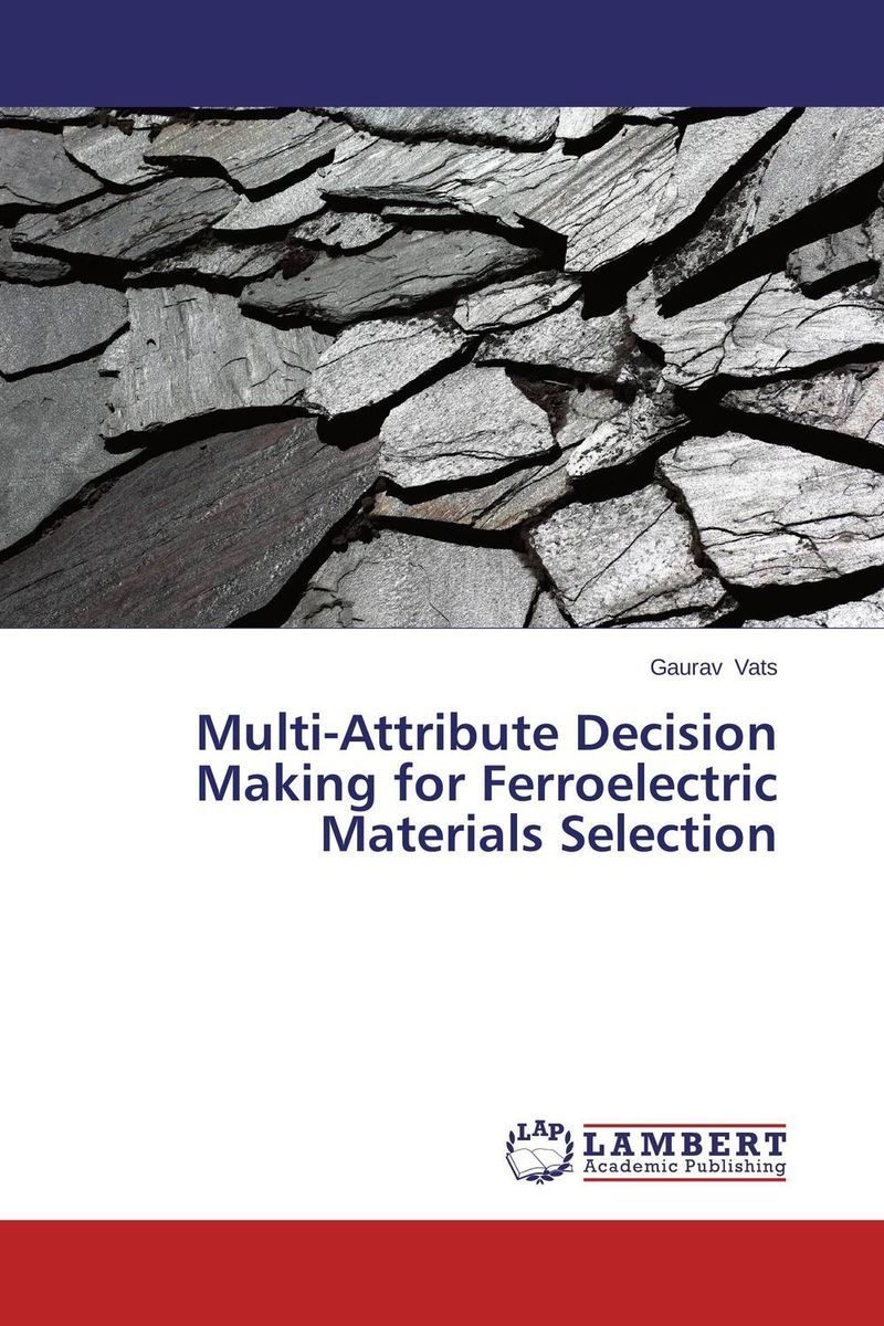 Multi-Attribute Decision Making for Ferroelectric Materials Selection a decision support tool for library book inventory management