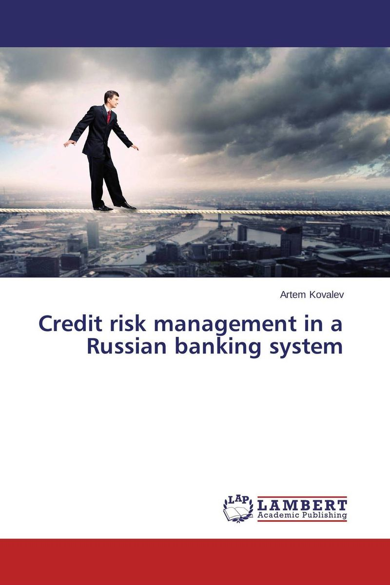 Credit risk management in a Russian banking system sim segal corporate value of enterprise risk management the next step in business management