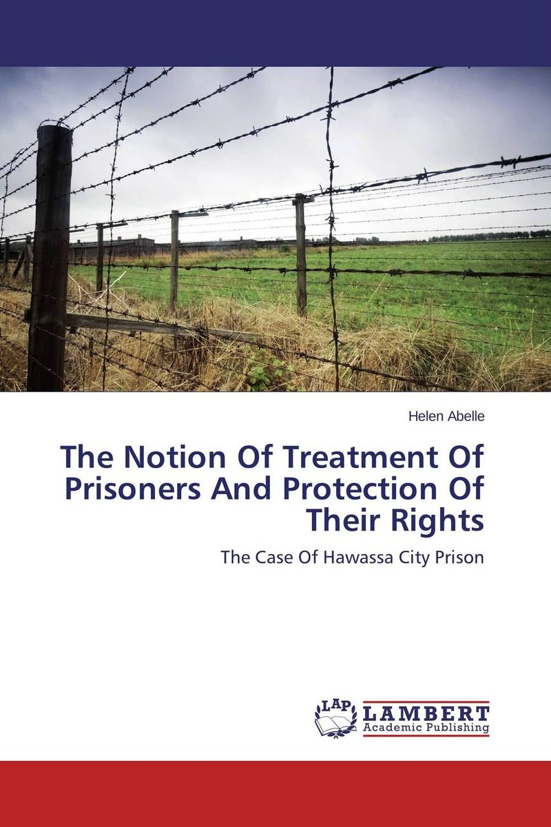 The Notion Of Treatment Of Prisoners And Protection Of Their Rights education training and human rights of the prisoners