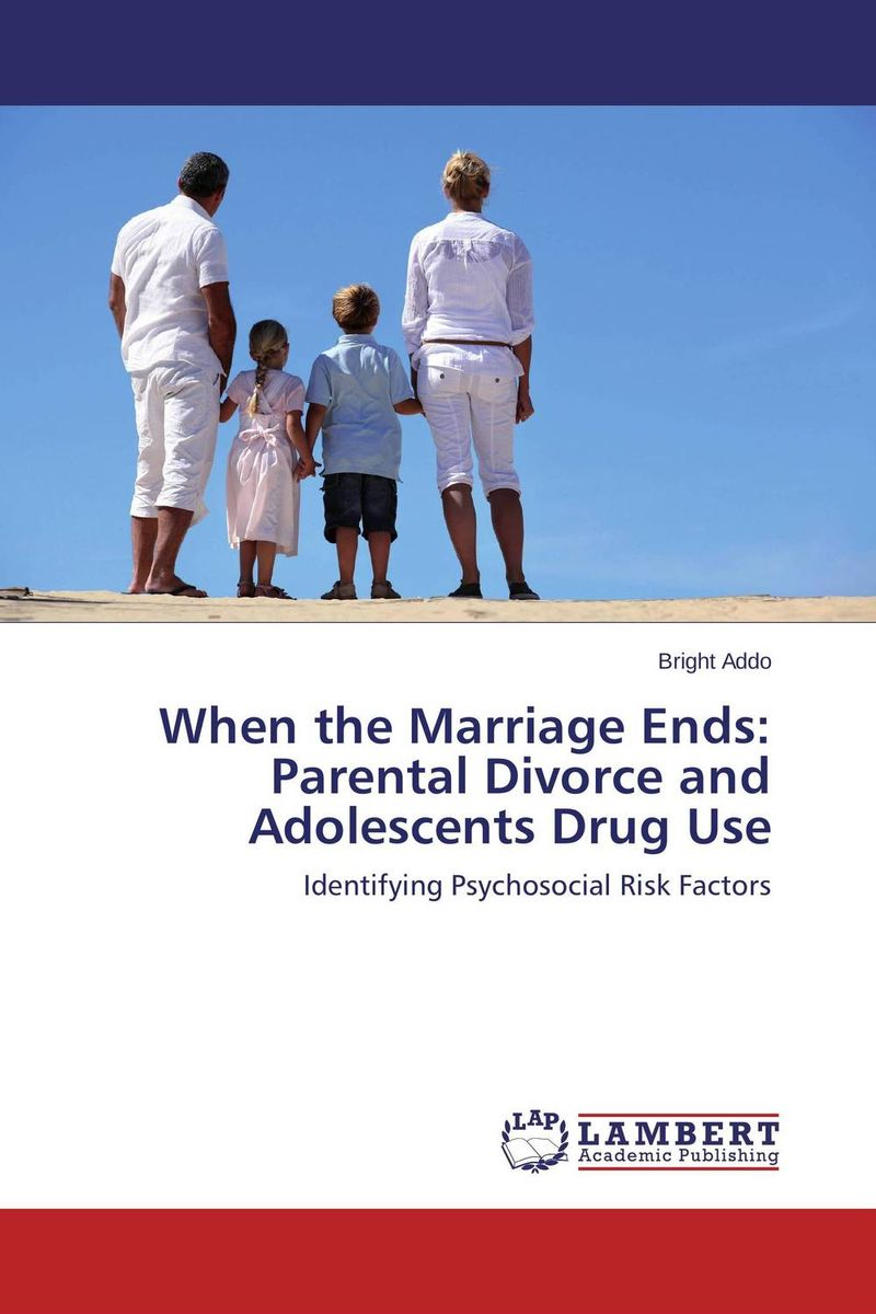 When the Marriage Ends: Parental Divorce and Adolescents Drug Use ripudaman singh arihant kaur bhalla and er gurkamal singh adolescents of intact families and orphanages