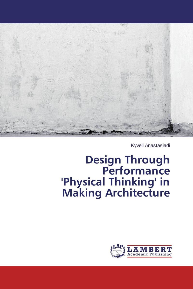 Design Through Performance 'Physical Thinking' in Making Architecture material change design thinking and the social entrepreneurship movement