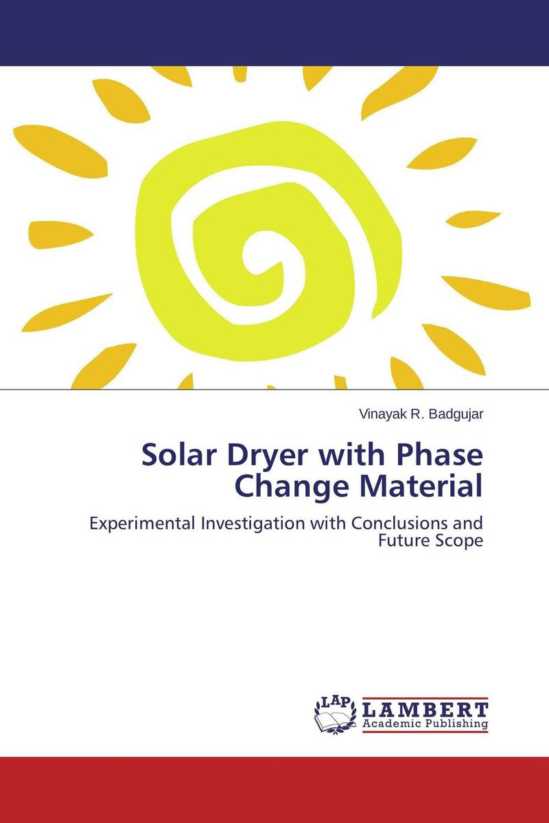 Solar Dryer with Phase Change Material arun bhagat ashutosh chavan and yatiraj kamble solar drying technology