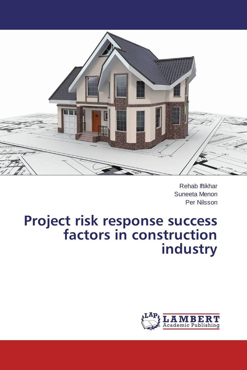 Project risk response success factors in construction industry practical risk assessment for project management