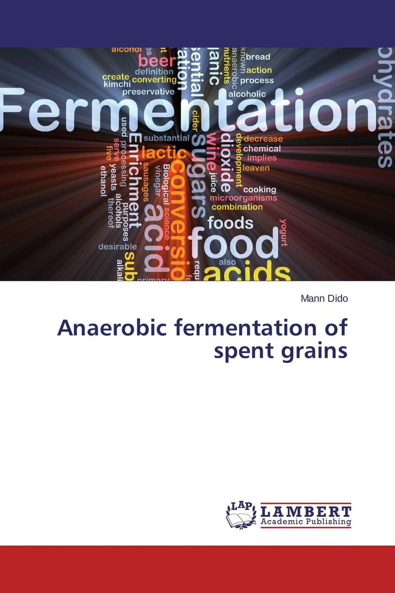 Anaerobic fermentation of spent grains mann dido anaerobic fermentation of spent grains