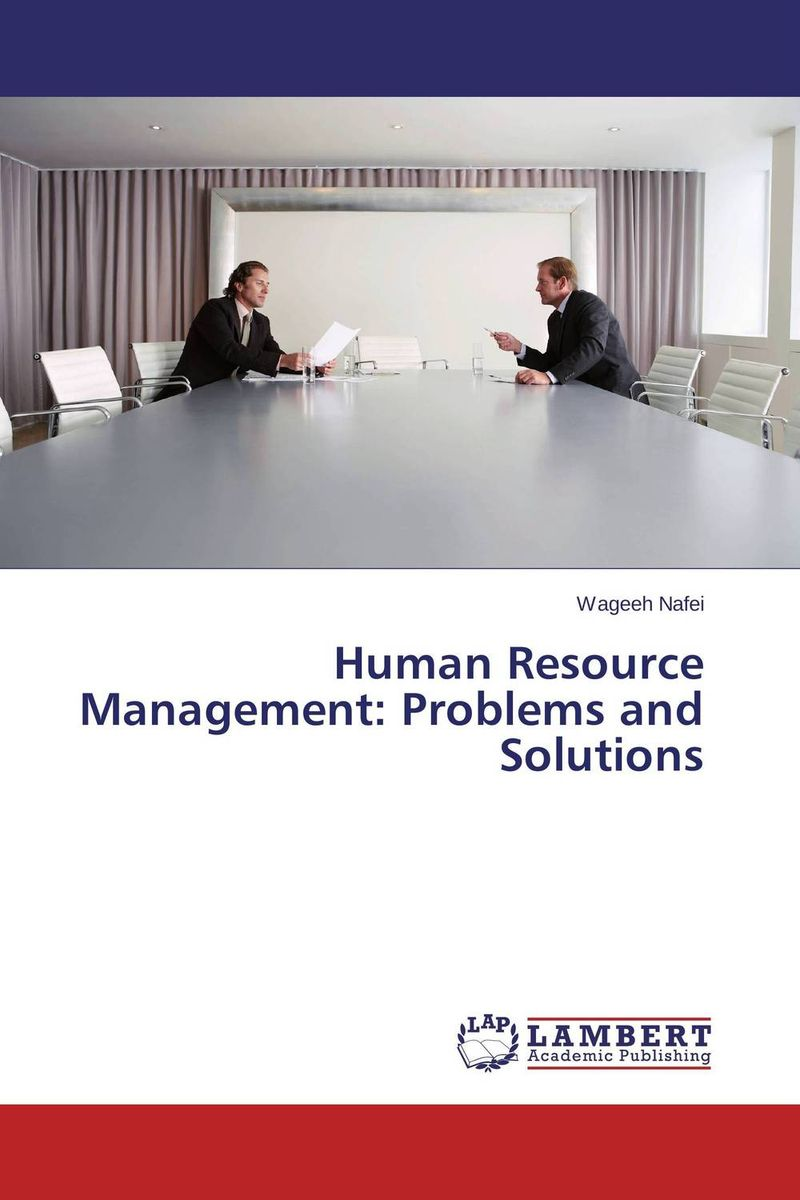 Human Resource Management: Problems and Solutions human resource management problems and solutions