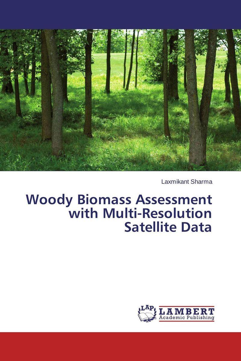 Woody Biomass Assessment with Multi-Resolution Satellite Data sadat khattab usama abdul raouf and tsutomu kodaki bio ethanol for future from woody biomass