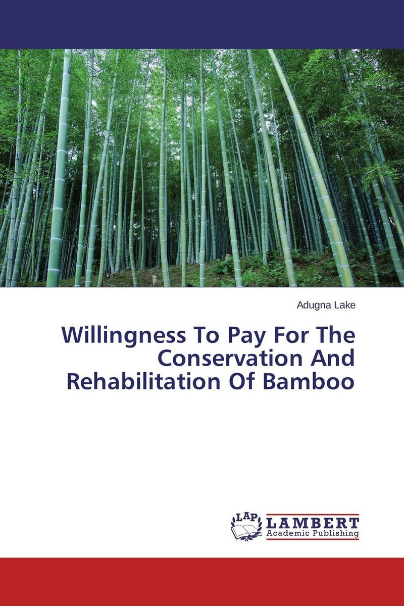 Willingness To Pay For The Conservation And Rehabilitation Of Bamboo livelihood and conservation