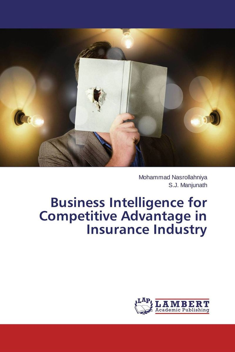 Business Intelligence for Competitive Advantage in Insurance Industry tony boobier analytics for insurance the real business of big data