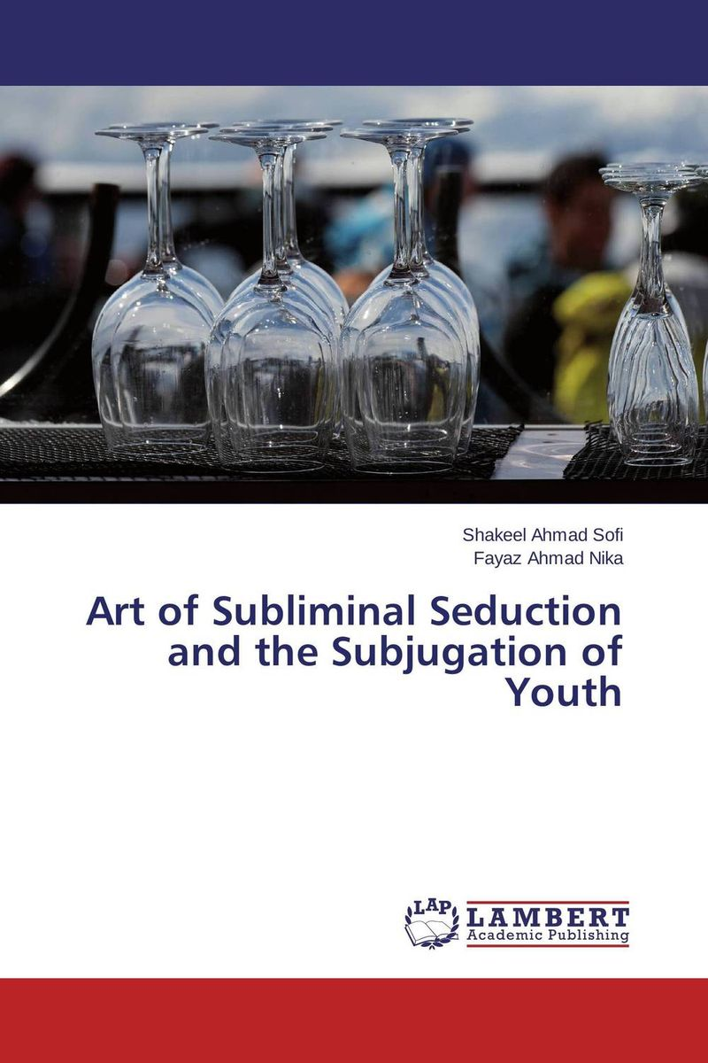 Art of Subliminal Seduction and the Subjugation of Youth king of seduction absolute цена