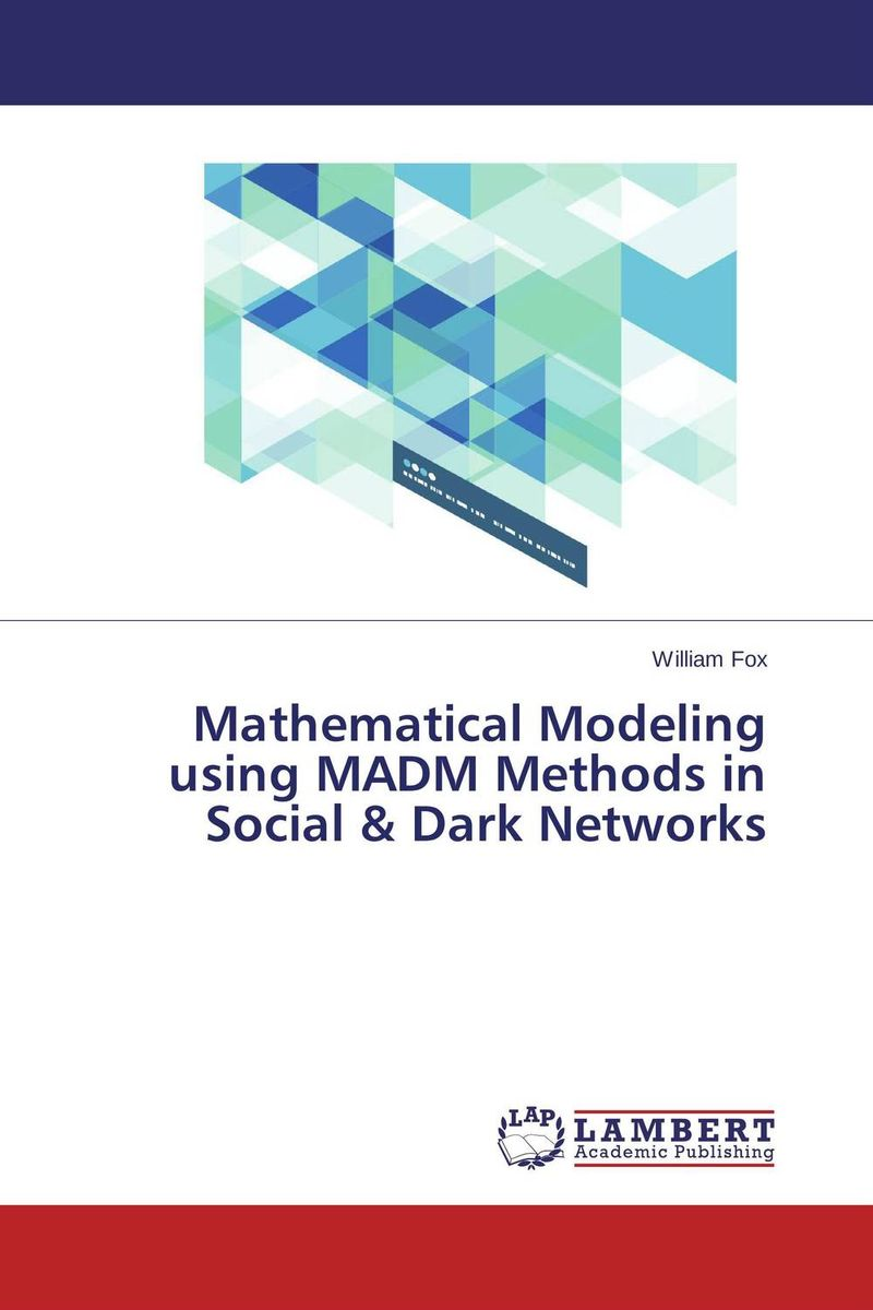 Mathematical Modeling using MADM Methods in Social & Dark Networks optimization modeling and mathematical analysis