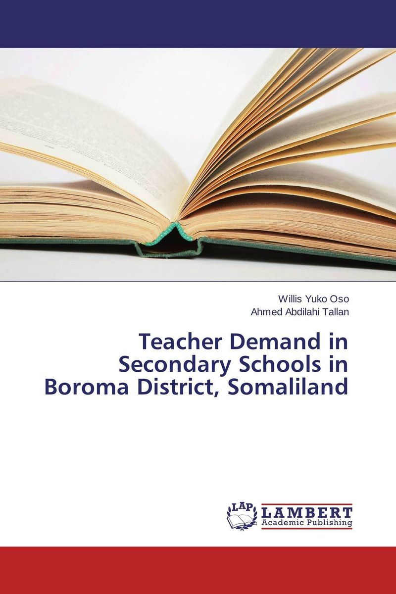 Teacher Demand in Secondary Schools in Boroma District, Somaliland george lucas education nation six leading edges of innovation in our schools