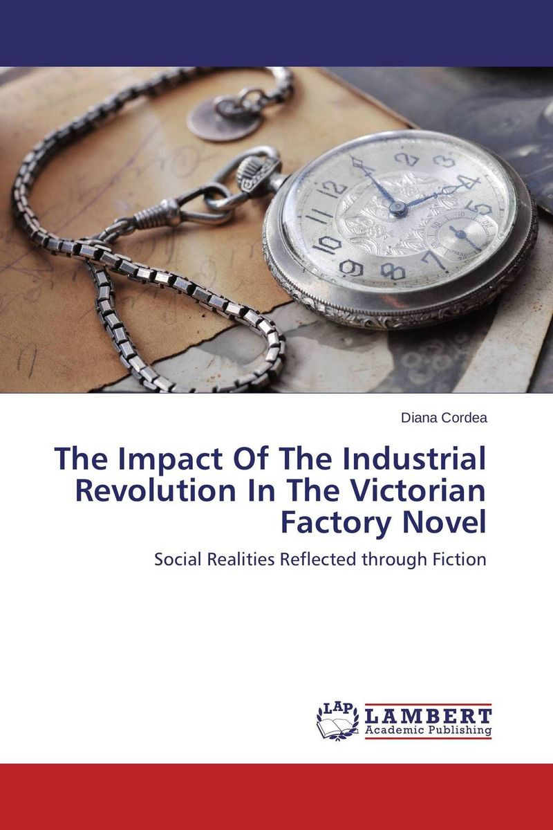 The Impact Of The Industrial Revolution In The Victorian Factory Novel the demands of liberty – civil society in france since the revolution