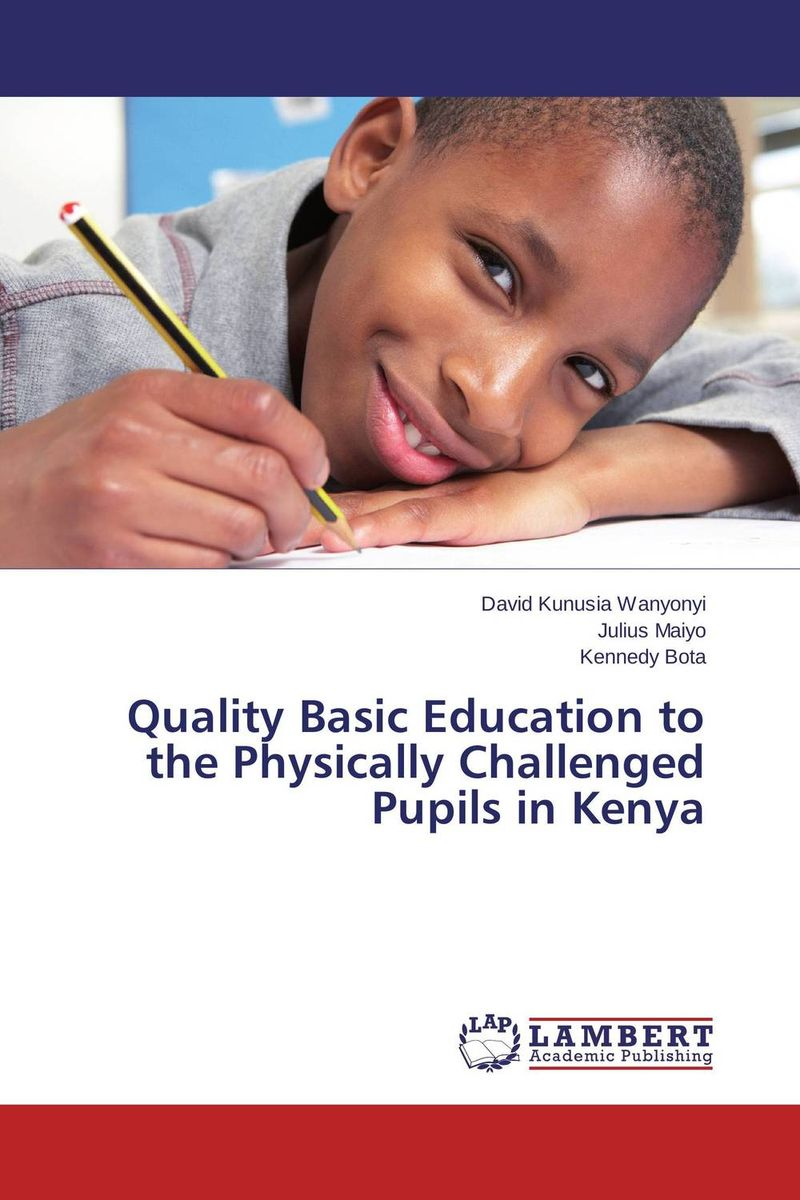 Quality Basic Education to the Physically Challenged Pupils in Kenya an analysis of quality universal primary education in uganda