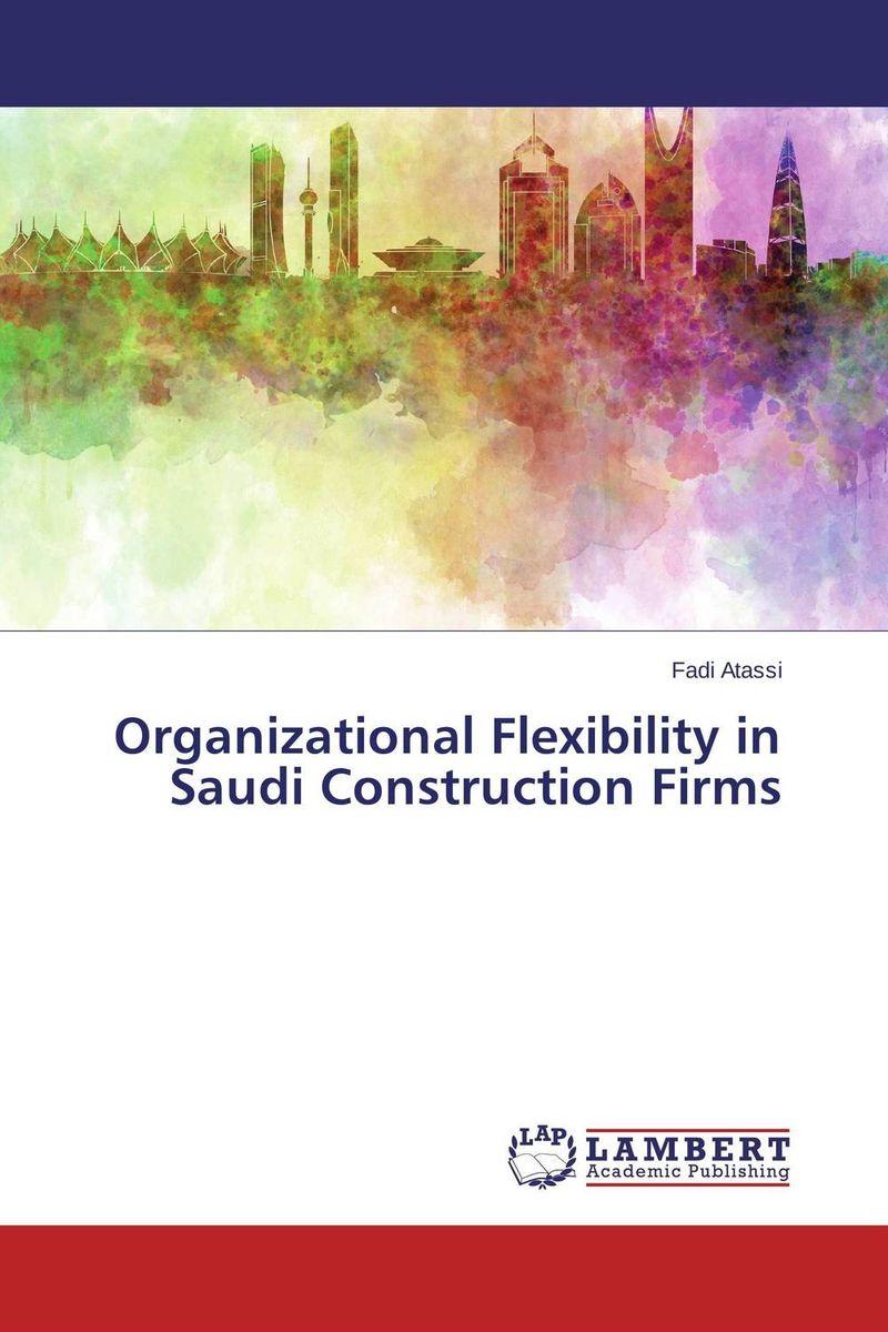 Organizational Flexibility in Saudi Construction Firms arash najmaei and zahra sadeghinejad strategic flexibility of smes