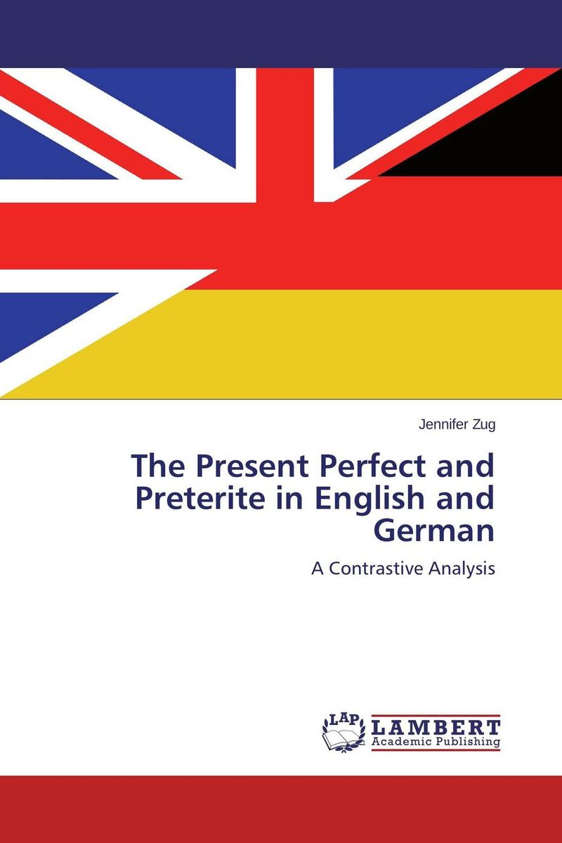 The Present Perfect and Preterite in English and German елена анатольевна васильева english verb tenses for lazybones
