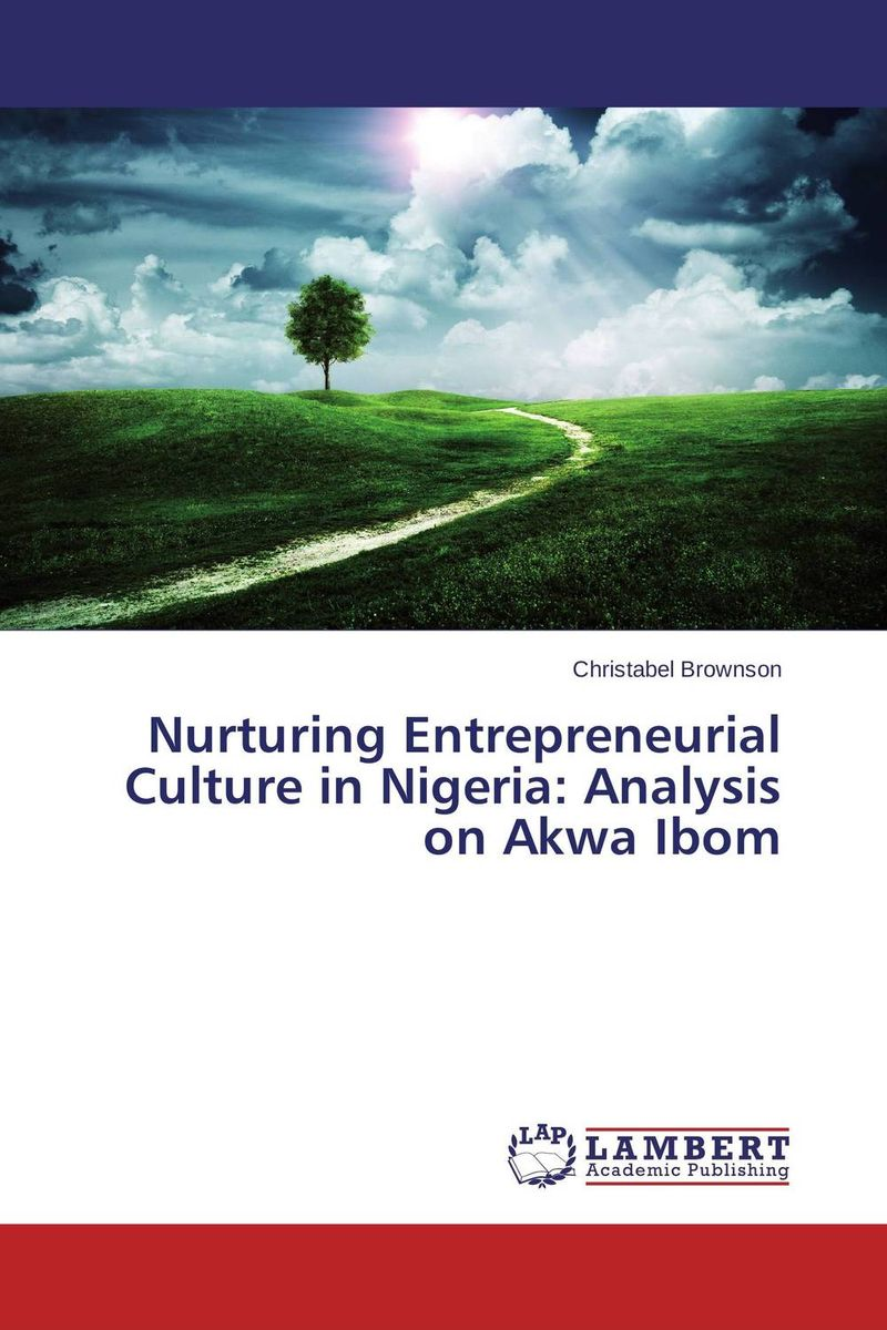 Nurturing Entrepreneurial Culture in Nigeria: Analysis on Akwa Ibom купить