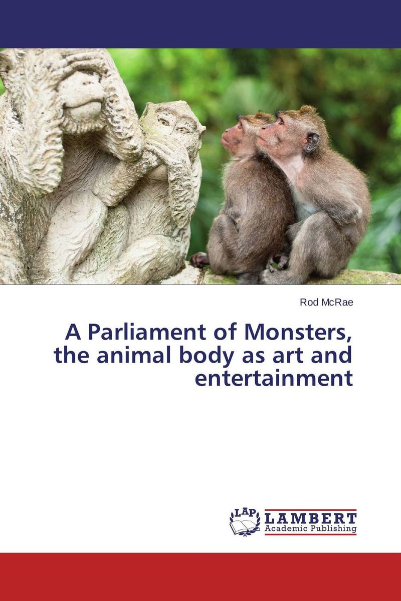 A Parliament of Monsters, the animal body as art and entertainment body of art