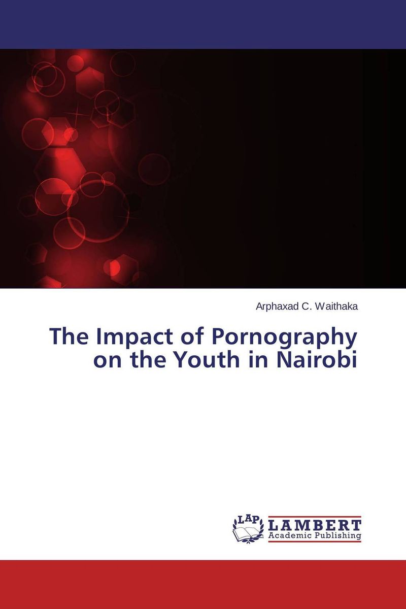 The Impact of Pornography on the Youth in Nairobi kappeler pornography of representation