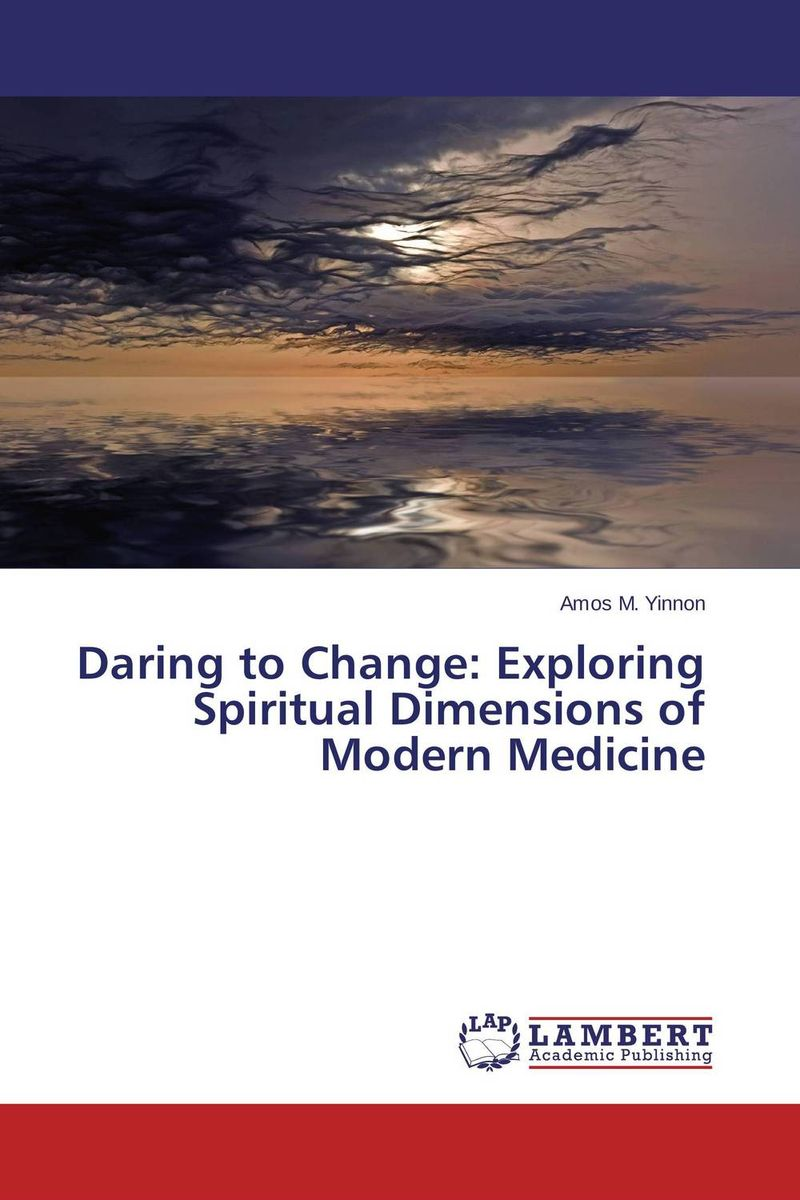 Daring to Change: Exploring Spiritual Dimensions of Modern Medicine case history of therapeutic patient manual