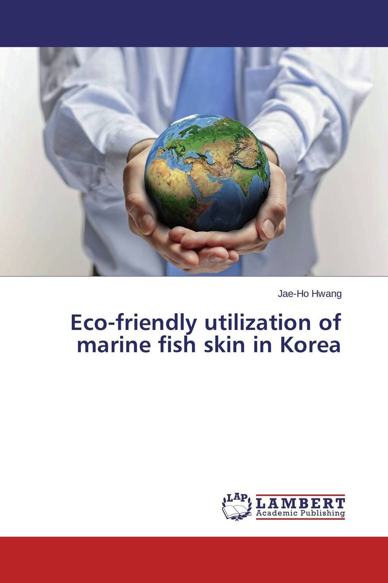 Eco-friendly utilization of marine fish skin in Korea eco friendly dyeing of silk with natural dye