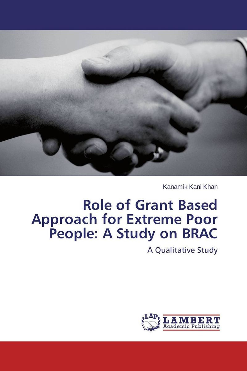 Role of Grant Based Approach for Extreme Poor People: A Study on BRAC grant grant principles of engineering economy 6ed