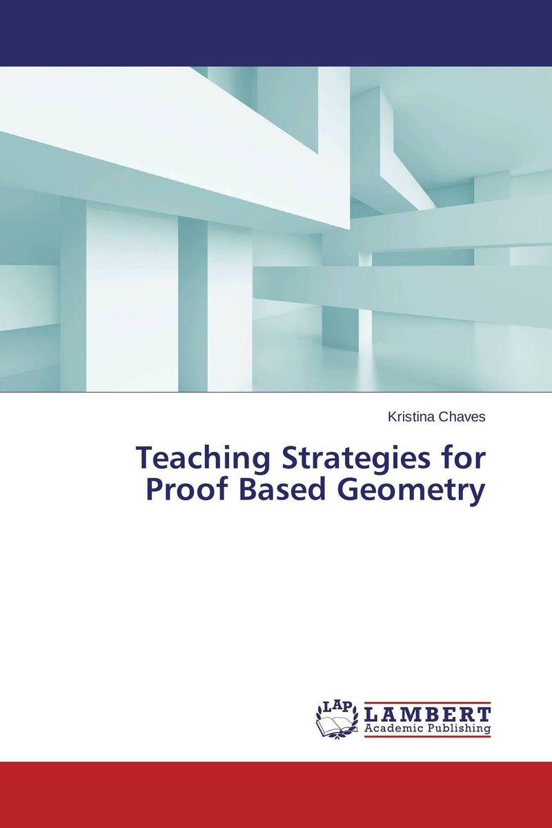 Teaching Strategies for Proof Based Geometry