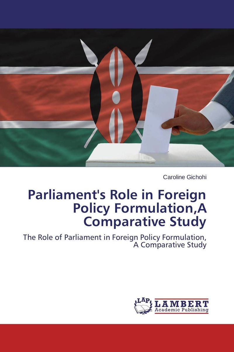 Parliament's Role in Foreign Policy Formulation,A Comparative Study foreign policy as a means for advancing human rights