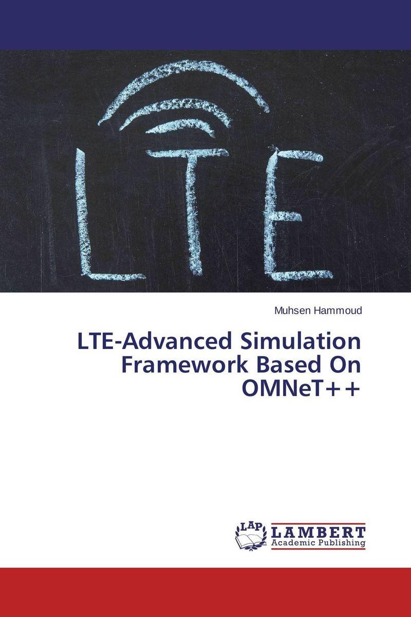 LTE-Advanced Simulation Framework Based On OMNeT++ evaluation of lte advanced networks
