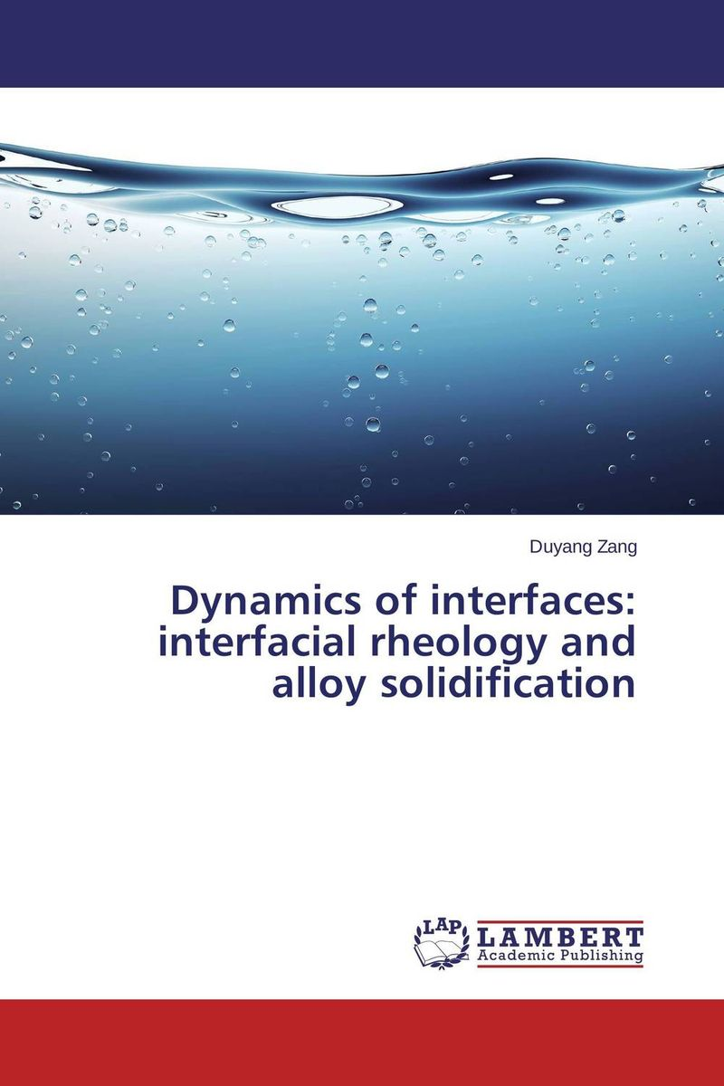 Dynamics of interfaces: interfacial rheology and alloy solidification все цены