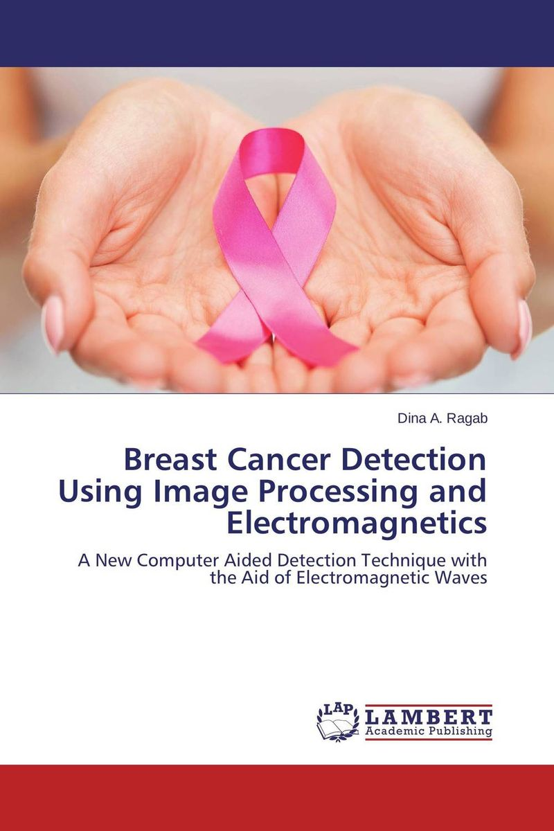 Breast Cancer Detection Using Image Processing and Electromagnetics what is breast examination checking for lumps in breast by early breast cancer detection device