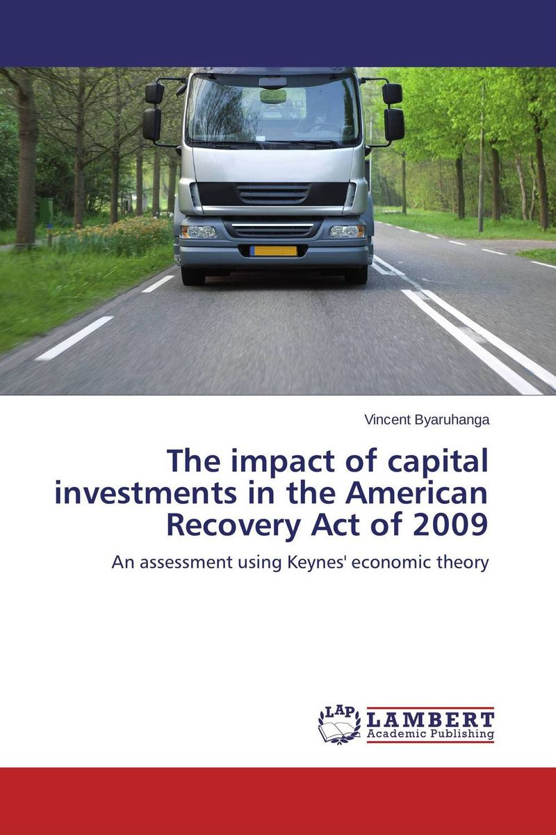 The impact of capital investments in the American Recovery Act of 2009 paul barshop capital projects what every executive needs to know to avoid costly mistakes and make major investments pay off