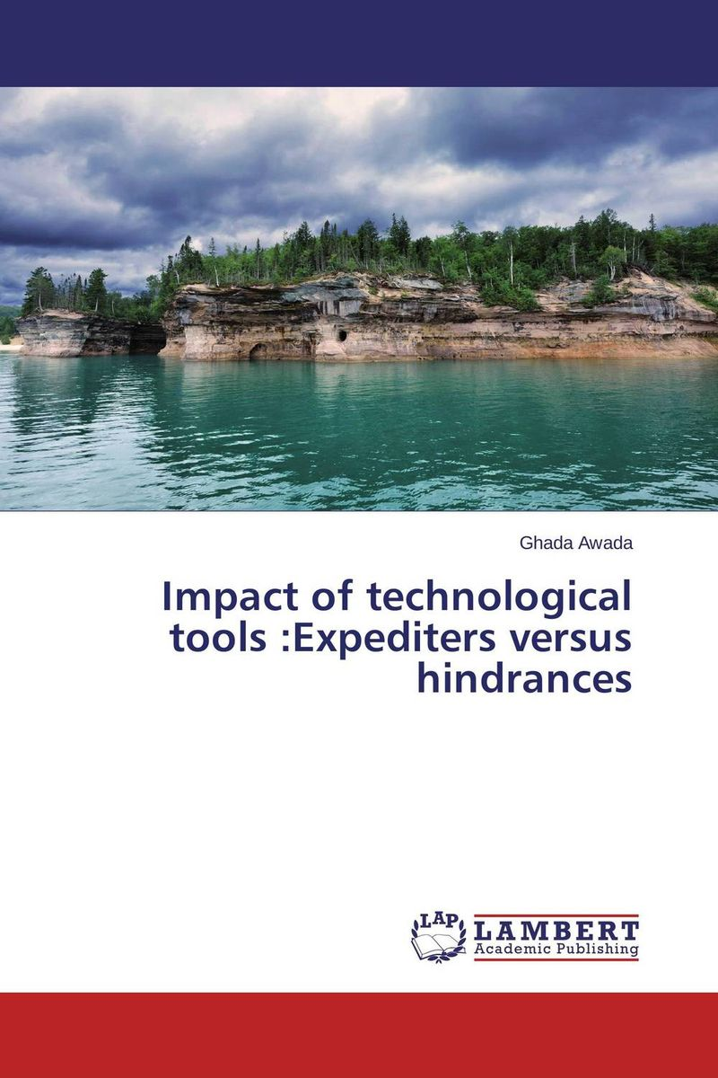 Impact of technological tools :Expediters versus hindrances