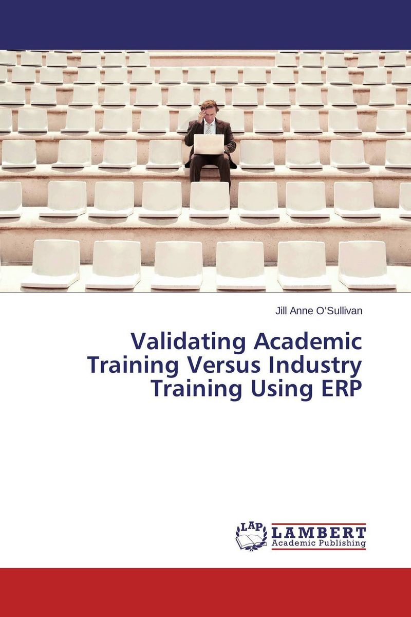 Validating Academic Training Versus Industry Training Using ERP jill anne o sullivan validating academic training versus industry training using erp