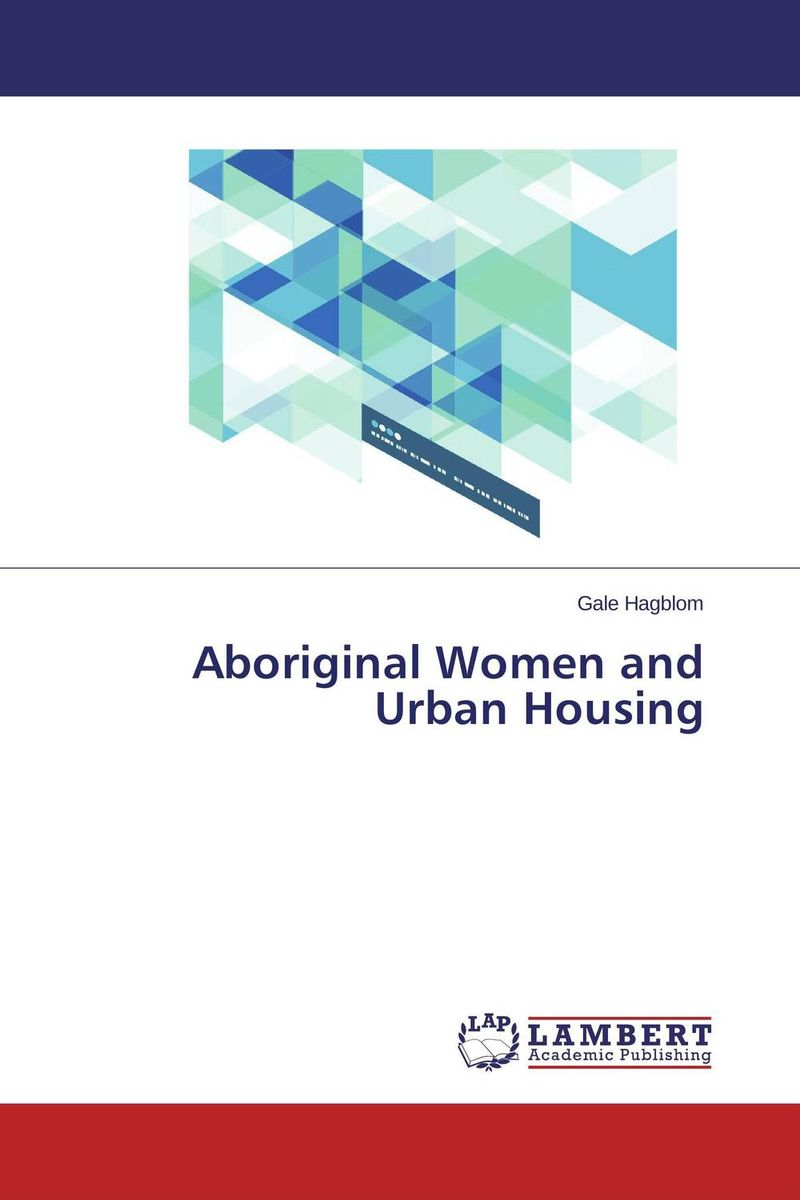 Aboriginal Women and Urban Housing land tenure housing and low income earners