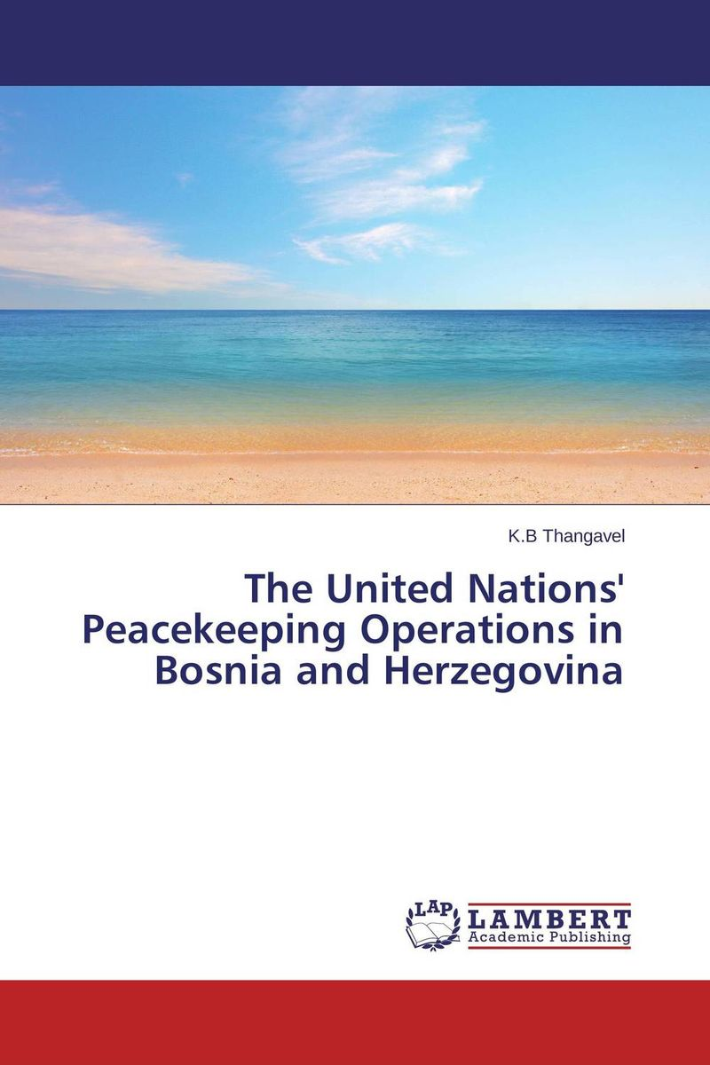 The United Nations' Peacekeeping Operations in Bosnia and Herzegovina купить
