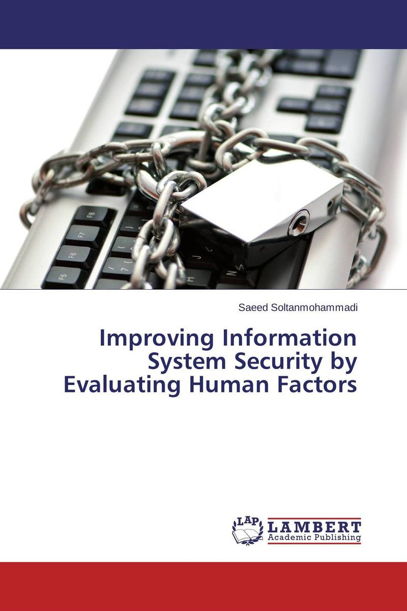 Improving Information System Security by Evaluating Human Factors robert hillard information driven business how to manage data and information for maximum advantage