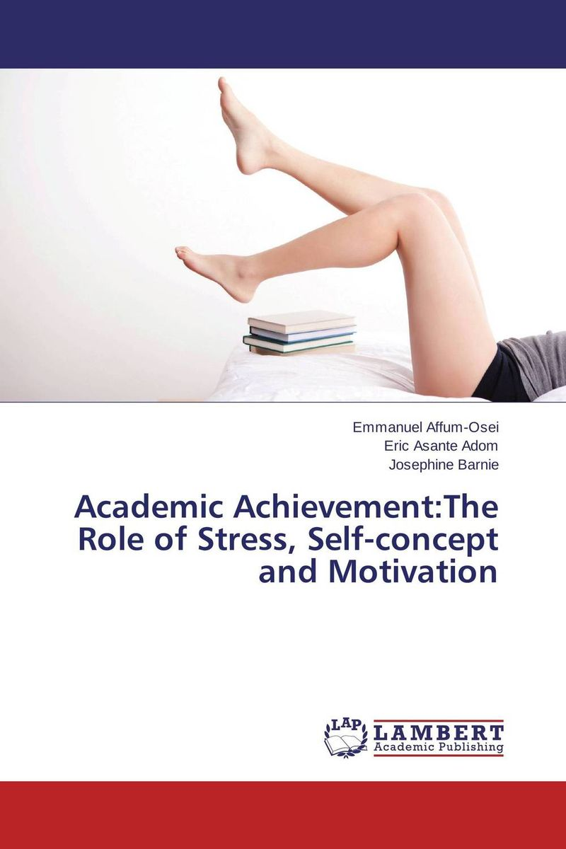 Academic Achievement:The Role of Stress, Self-concept and Motivation hewings martin thaine craig cambridge academic english advanced students book
