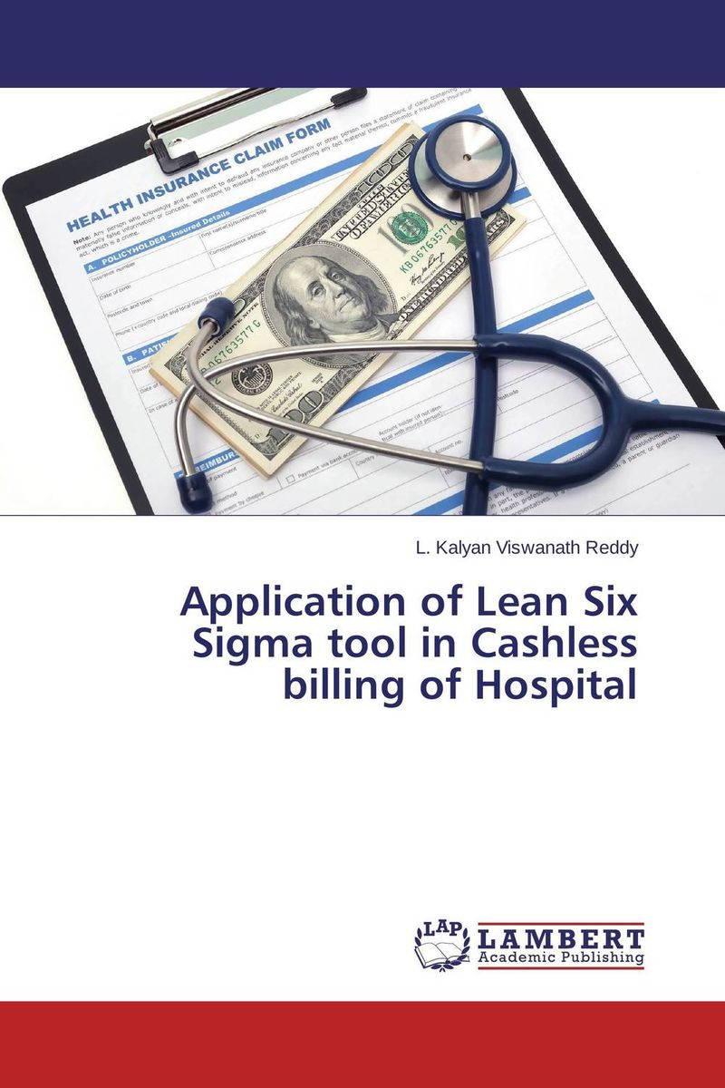 Application of Lean Six Sigma tool in Cashless billing of Hospital george eckes six sigma team dynamics the elusive key to project success