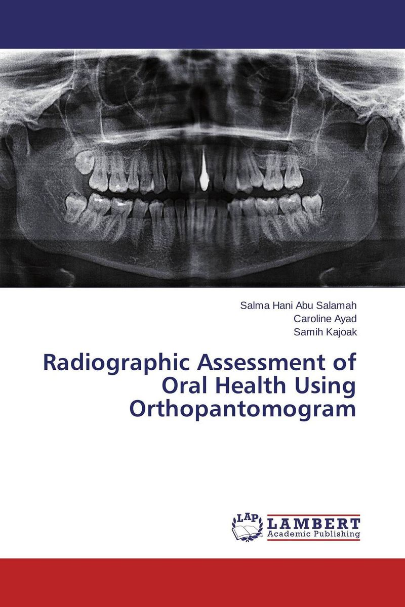 Radiographic Assessment of Oral Health Using Orthopantomogram radiographic assessment of oral health using orthopantomogram