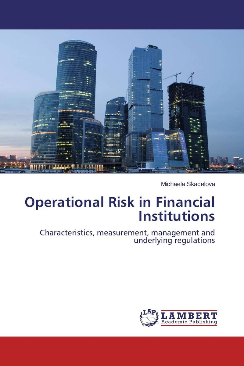 Operational Risk in Financial Institutions managing operational risk in financial markets