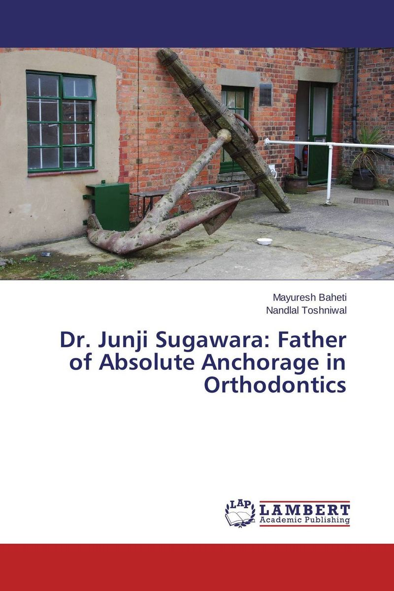 Dr. Junji Sugawara: Father of Absolute Anchorage in Orthodontics dr irrenpreet singh sanghotra dr prem kumar and dr paramjeet kaur dhindsa quality management practices and organisational performance
