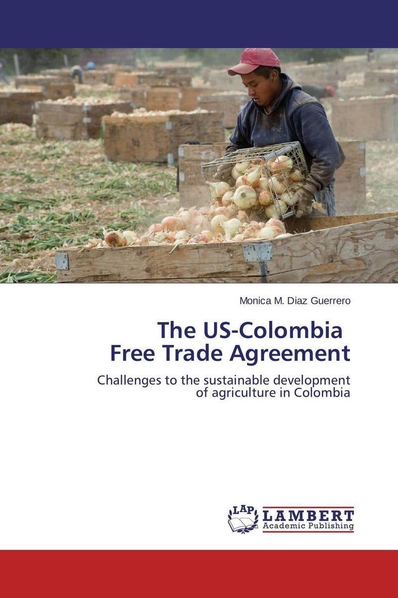 The US-Colombia Free Trade Agreement abhaya kumar naik socio economic impact of industrialisation