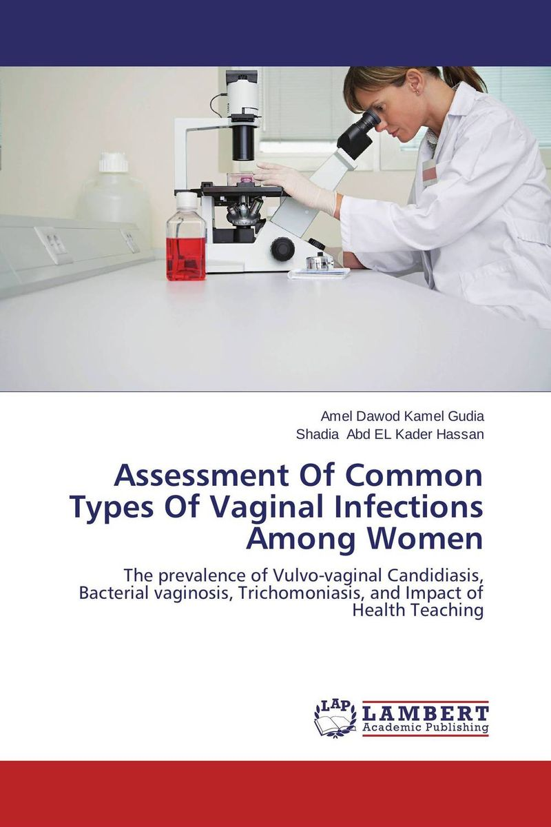 Assessment Of Common Types Of Vaginal Infections Among Women amel dawod kamel gudia and shadia abd el kader hassan assessment of common types of vaginal infections among women