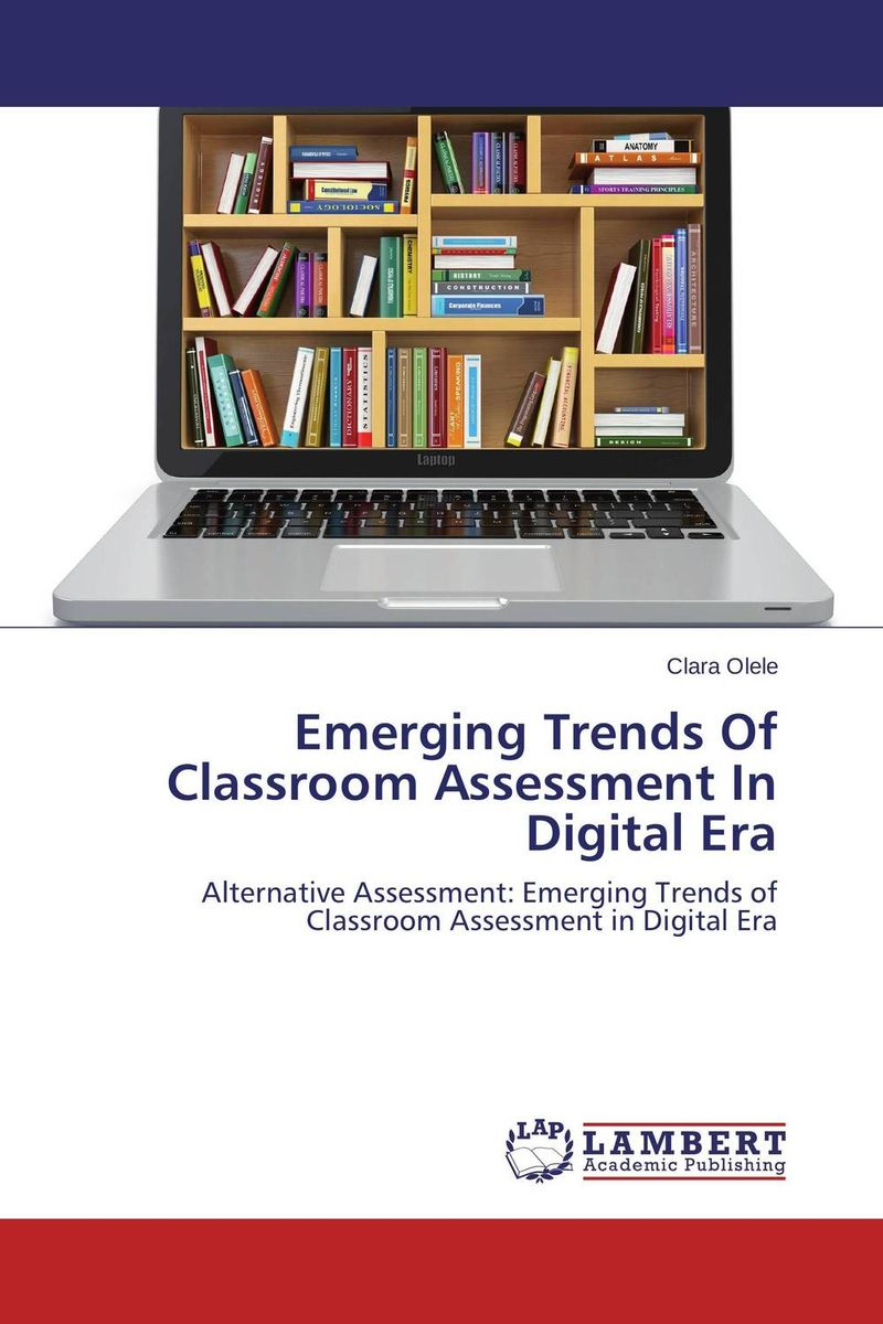 Emerging Trends Of Classroom Assessment In Digital Era psychiatric interviewing and assessment