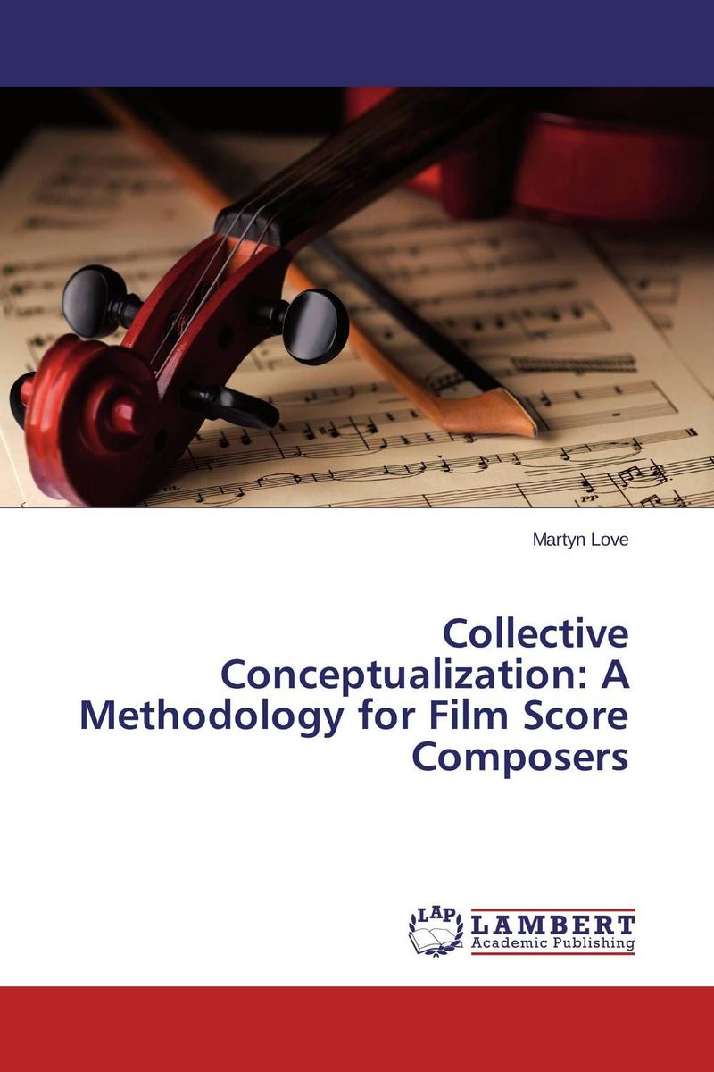Collective Conceptualization: A Methodology for Film Score Composers belousov a security features of banknotes and other documents methods of authentication manual денежные билеты бланки ценных бумаг и документов