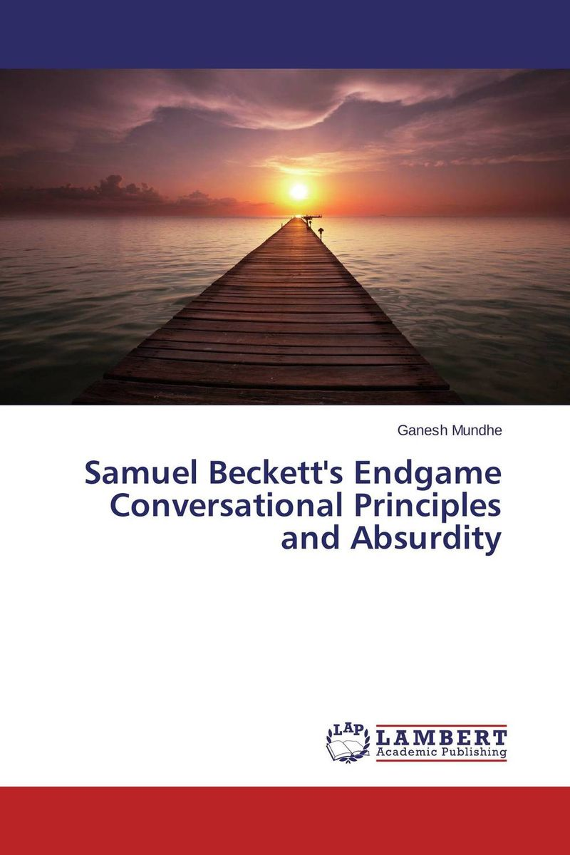 Samuel Beckett's Endgame Conversational Principles and Absurdity translating metaphor in the dramatic discourse of samuel beckett