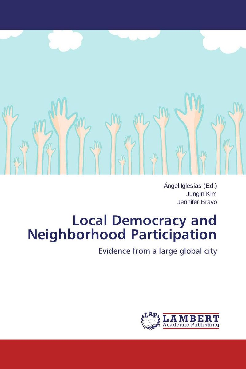 Local Democracy and Neighborhood Participation the application of global ethics to solve local improprieties